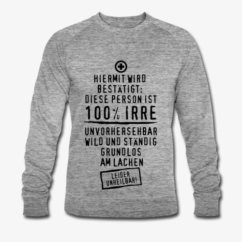 53 Diese Person ist 100% IRRE wild lustiger Spruch T-Shirt - Männer Bio-Sweatshirt von Stanley & Stella