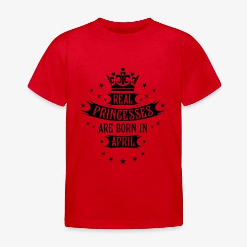 04 Real Princesses are born in April Princess Baby Body - Kinder T-Shirt