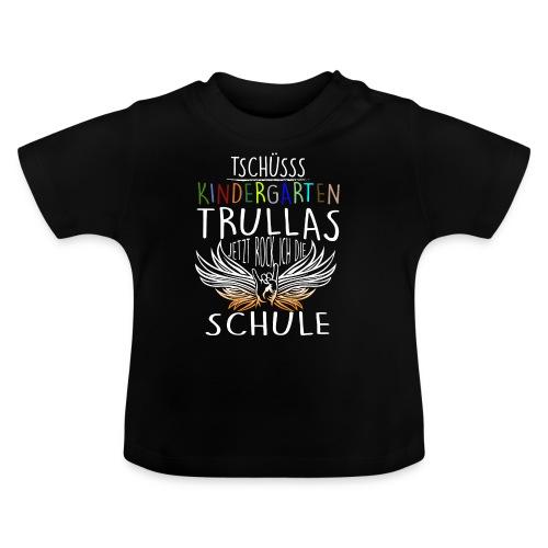 Tschüsss Kindergarten Trulla jetzt rock ich die Schule - Baby T-Shirt