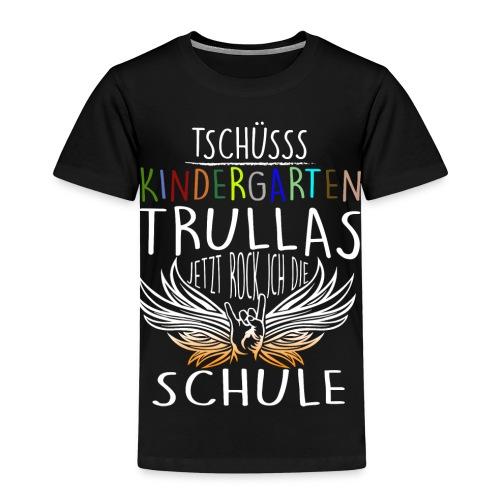 Tschüsss Kindergarten Trulla jetzt rock ich die Schule - Kinder Premium T-Shirt