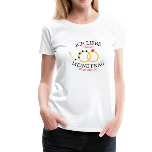 Ich liebe meine Frau - WM-Special - Frauen Premium T-Shirt