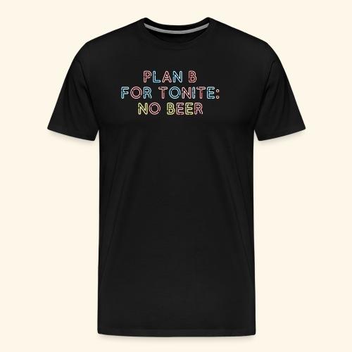 lustiges Bier-Shirt Plan B - Männer Premium T-Shirt
