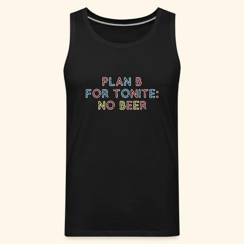 lustiges Bier-Shirt Plan B - Männer Premium Tank Top