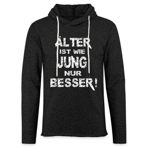 Älter ist besser - Leichtes Kapuzensweatshirt Unisex