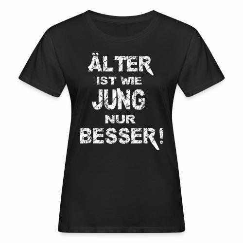 Älter ist besser - Frauen Bio-T-Shirt
