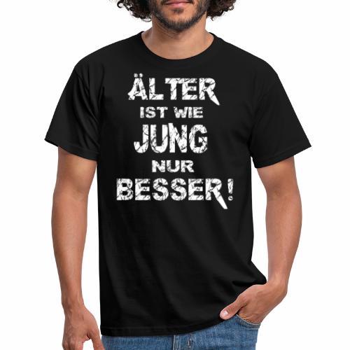 Älter ist besser - Männer T-Shirt