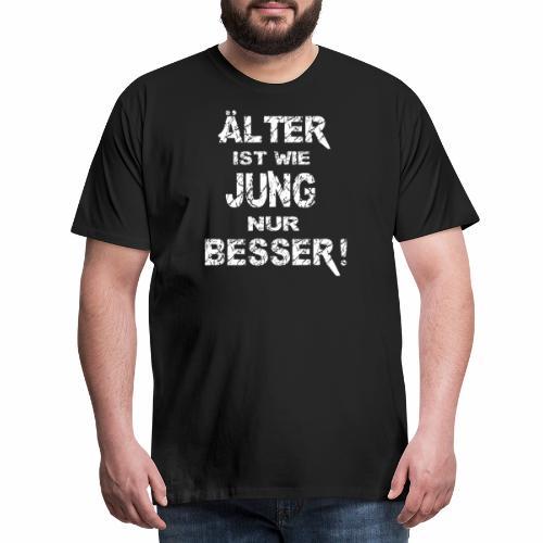 Älter ist besser - Männer Premium T-Shirt