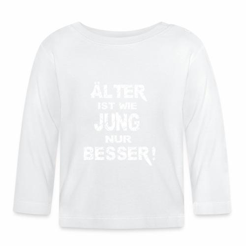 Älter ist besser - Baby Langarmshirt