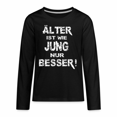 Älter ist besser - Teenager Premium Langarmshirt
