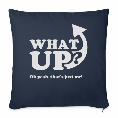 What up? Oh yeah, that's just me shirt - Sofa pillow cover 44 x 44 cm
