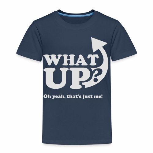 What up? Oh yeah, that's just me shirt - Kids' Premium T-Shirt