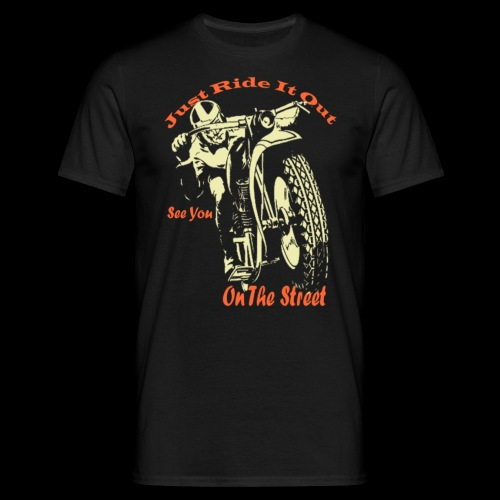 Just Ride It Out - Männer T-Shirt