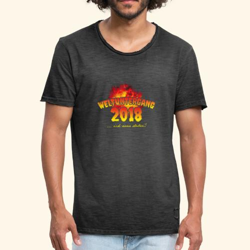 lustiges Sprüche-T-Shirt Weltuntergang 2018 - Geschenkidee! - Männer Vintage T-Shirt