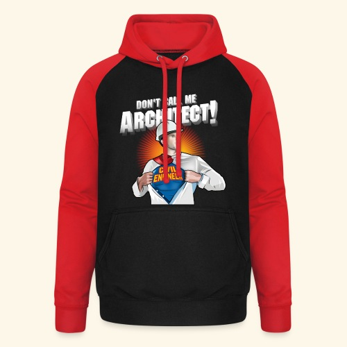 Don't call me architect! Civil Engineer T-Shirt - Unisex Baseball Hoodie