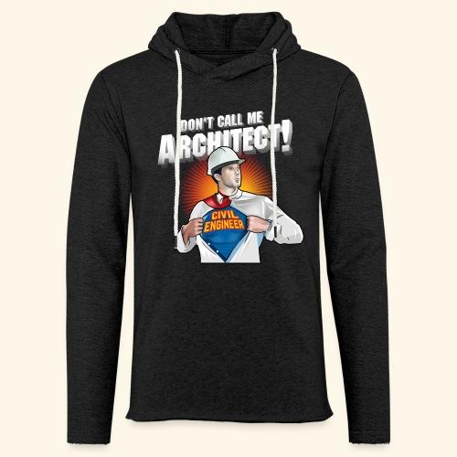 Don't call me architect! Civil Engineer T-Shirt - Leichtes Kapuzensweatshirt Unisex