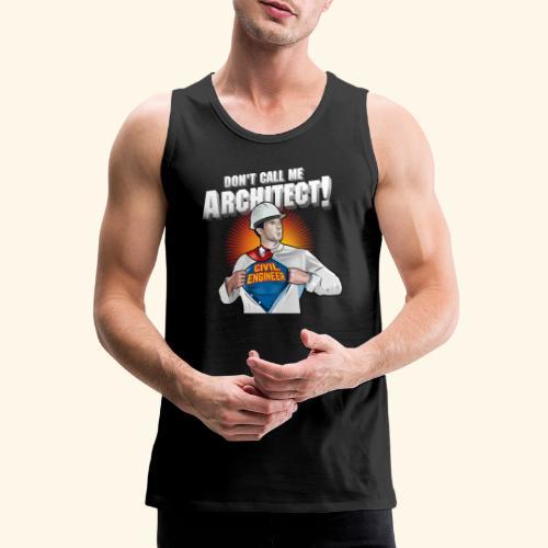 Don't call me architect! Civil Engineer T-Shirt - Männer Premium Tank Top