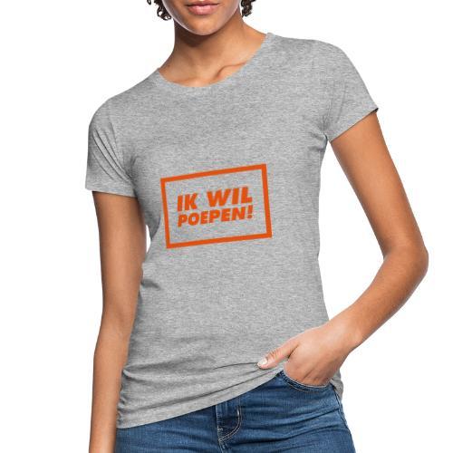 ik wil poepen! - t shirt - T-shirt bio Femme