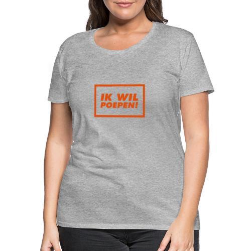 ik wil poepen! - t shirt - T-shirt Premium Femme