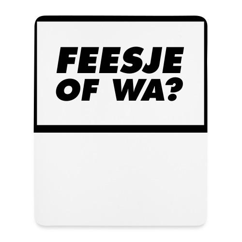 Feesje of wa? - Tapis de souris (format portrait)