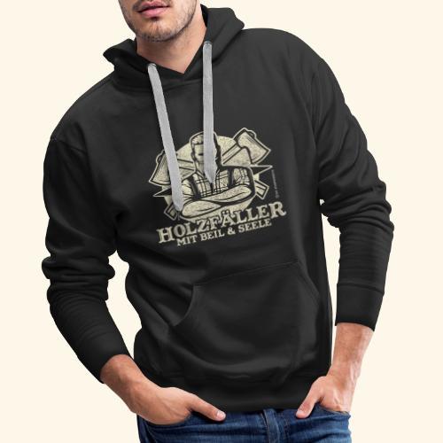 Holzfäller Sprüche-T-Shirt Mit Beil und Seele - Männer Premium Hoodie