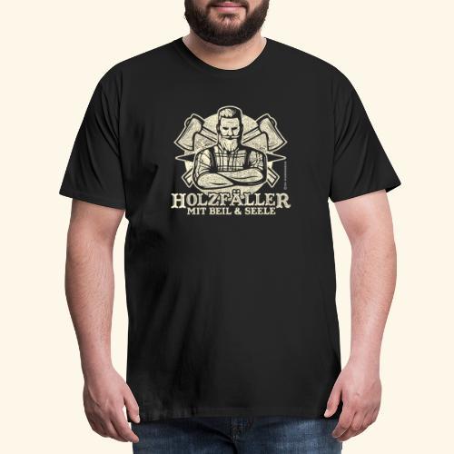 Holzfäller Sprüche-T-Shirt Mit Beil und Seele - Männer Premium T-Shirt