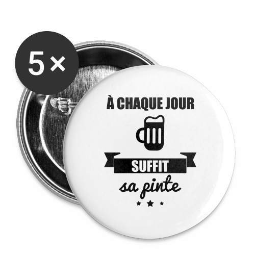 A chaque jour suffit sa pinte ! - Badge grand 56 mm