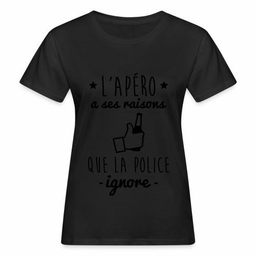 L'apéro a ses raisons que la police ignore  - T-shirt bio Femme