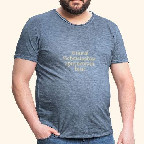 lustiges Sprüche -T-Shirt Schweinshaxe ayurvedisch - Männer Vintage T-Shirt