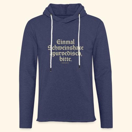 lustiges Sprüche -T-Shirt Schweinshaxe ayurvedisch - Leichtes Kapuzensweatshirt Unisex