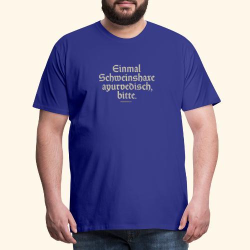 lustiges Sprüche -T-Shirt Schweinshaxe ayurvedisch - Männer Premium T-Shirt