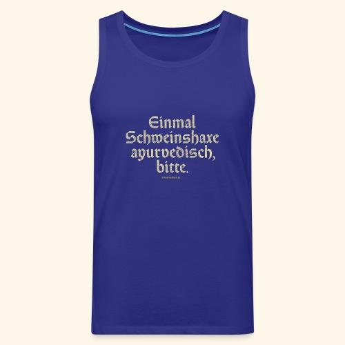 lustiges Sprüche -T-Shirt Schweinshaxe ayurvedisch - Männer Premium Tank Top