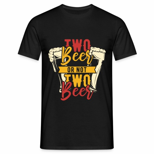 Two Beer - Männer T-Shirt