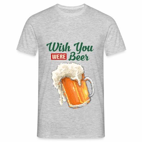 Wish you were Beer - Männer T-Shirt