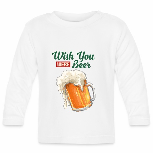 Wish you were Beer - Baby Langarmshirt