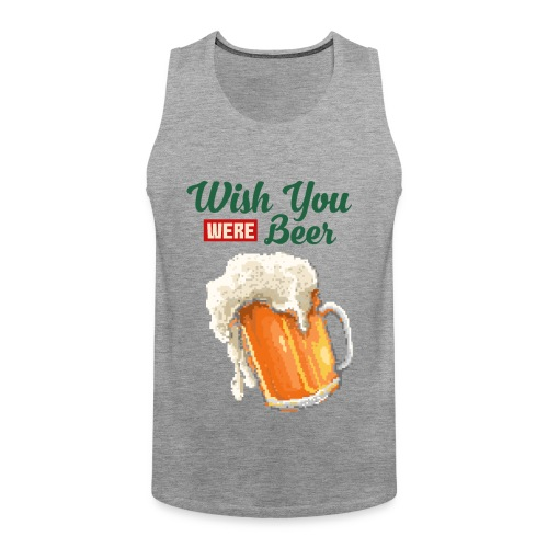 Wish You were Beer - Männer Premium Tank Top