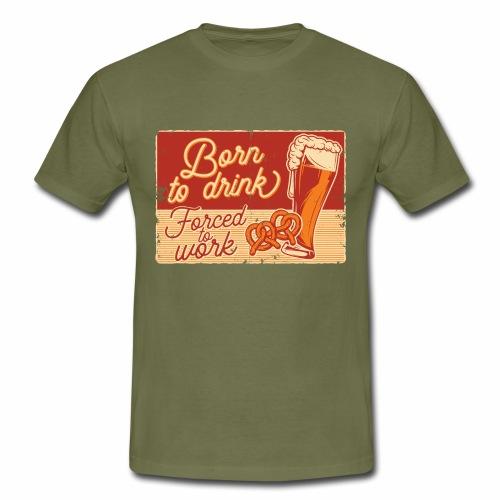 Born to Drink - Männer T-Shirt
