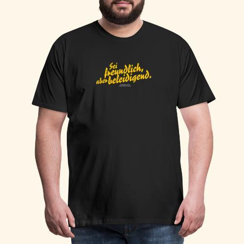 Sprüche T Shirt Sei freundlich ✔ - Männer Premium T-Shirt