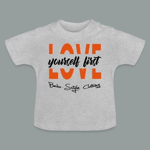 Love yourself first - Baby T-Shirt