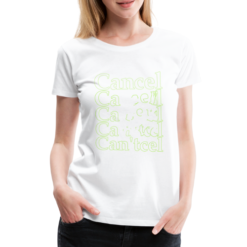 Can't? Cancel! - Vrouwen Premium T-shirt