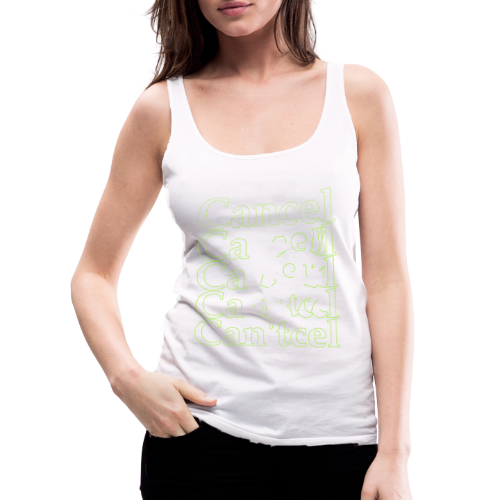 Can't? Cancel! - Vrouwen Premium tank top