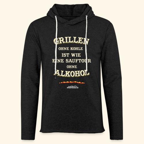 Grill T Shirt Spruch Grillen ohne Kohle ist wie eine Sauftour - Leichtes Kapuzensweatshirt Unisex