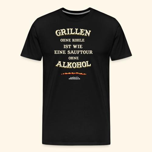 Grill T Shirt Spruch Grillen ohne Kohle ist wie eine Sauftour - Männer Premium T-Shirt