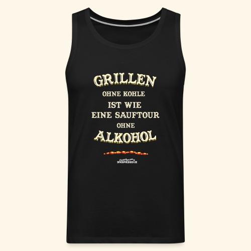Grill T Shirt Spruch Grillen ohne Kohle ist wie eine Sauftour - Männer Premium Tank Top