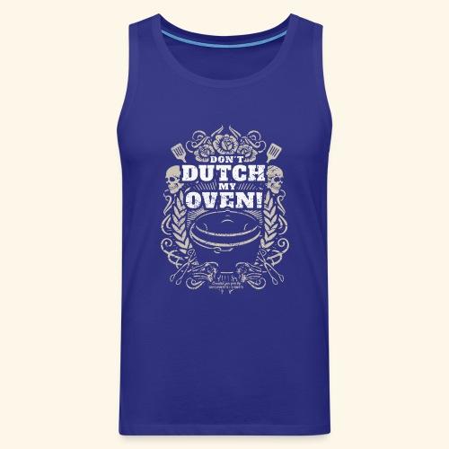 Dutch Oven T Shirt Dont Dutch My Oven! - Männer Premium Tank Top
