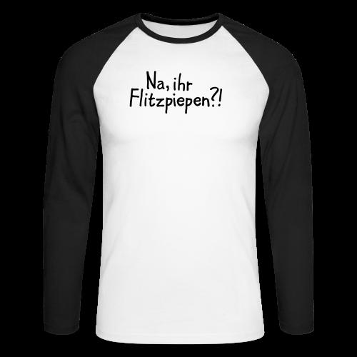 Na, ihr Flitzpiepen?! Witziger Berlin Spruch - Männer Baseballshirt langarm