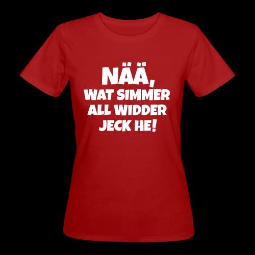 Nää, wat simmer all widder jeck he (Weiß) Köln Kölner Karneval - Frauen Bio-T-Shirt
