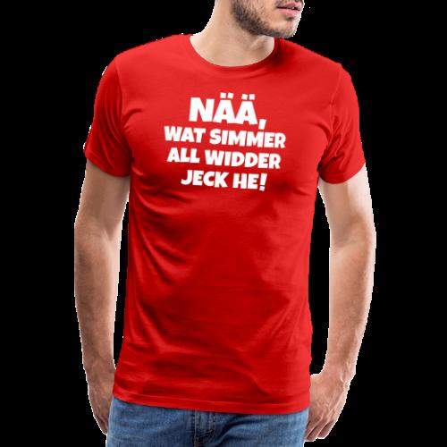 Nää, wat simmer all widder jeck he (Weiß) Köln Kölner Karneval - Männer Premium T-Shirt