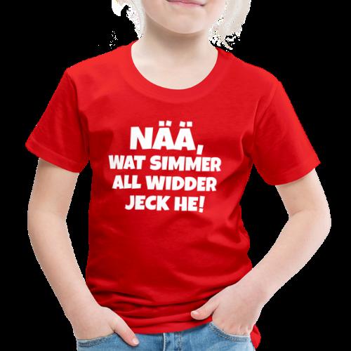 Nää, wat simmer all widder jeck he (Weiß) Köln Kölner Karneval - Kinder Premium T-Shirt