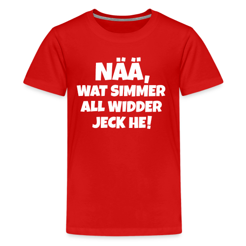 Nää, wat simmer all widder jeck he (Weiß) Köln Kölner Karneval - Teenager Premium T-Shirt