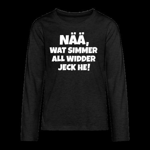 Nää, wat simmer all widder jeck he (Weiß) Köln Kölner Karneval - Teenager Premium Langarmshirt